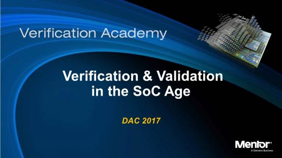 DAC 2017 | Verification and Validation in the SoC Age