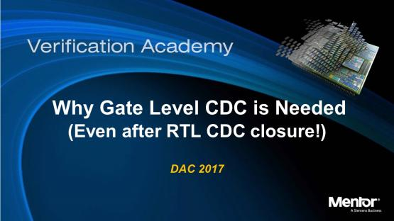 DAC 2017 | Why Gate Level CDC is Needed