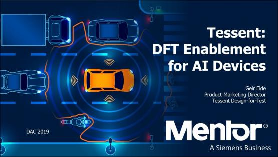DAC 2019 | Tessent: DFT Enablement for AI Devices