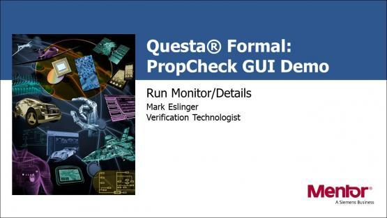 Questa® PropCheck GUI Demo - Run Monitor/Details | Subject Matter Expert - Mark Eslinger