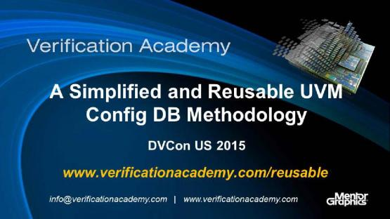 DVCon US 2015 Poster Paper - A Simplified and Reusable UVM Config DB Methodology for Environment Developers and Test Writers Alike
