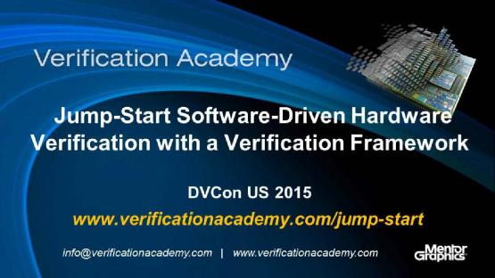 DVCon US 2015 Poster Paper - Jump-Start Software-Driven Hardware Verification with a Verification Framework