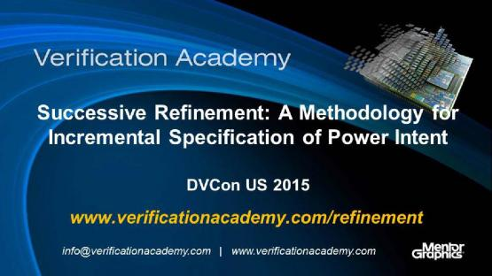 DVCon US 2015 Poster Paper - Successive Refinement: A Methodology for Incremental Specification of Power Intent