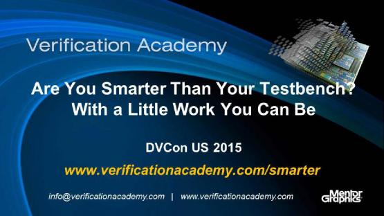 DVCon US 2015 Poster Paper - Are You Smarter Than Your Testbench? With a Little Work You Can Be