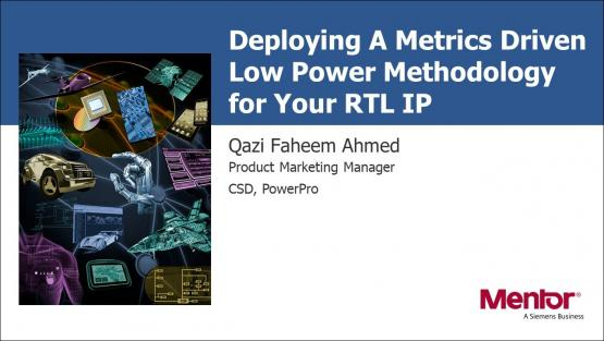 Deploying A Metrics Driven Low Power Methodology for Your RTL IP | Qazi Faheem Ahmed - Mentor, A Siemens Business