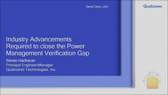 Industry Advancements Required to close the Power Management Verification Gap | Sriram Hariharan - Qualcomm, Inc.