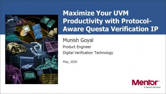 Maximize Your UVM Productivity with Protocol-Aware Questa Verification IP Session | Subject Matter Expert - Munish Goyal | What's New in Functional Verification from Mentor Web Seminar