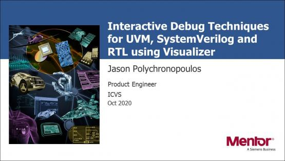 Interactive Debug Techniques for UVM, SystemVerilog and RTL using Visualizer Session | Jason Polychronopoulos - Subject Matter Expert