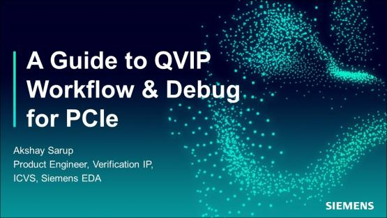 A Guide to QVIP Workflow and Debug for PCIe | Subject Matter Expert - Akshay Sarup | Siemens EDA 2021 Functional Verification Webinar Series