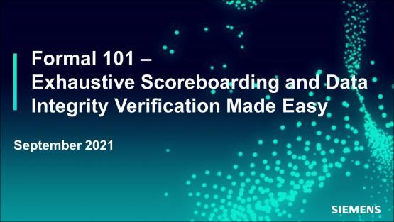 Formal 101 – Exhaustive Scoreboarding and Data Integrity Verification Made Easy | Subject Matter Expert - Mark Eslinger | Siemens EDA 2021 Functional Verification Webinar Series