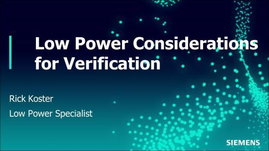 Low Power Considerations for Verification | Subject Matter Expert - Rick Koster | Siemens EDA 2021 Functional Verification Webinar Series