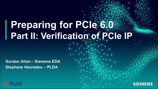 Part II - Verification of PCIe IP | Subject Matter Expert - Gordon Allan | Preparing for PCIe 6.0