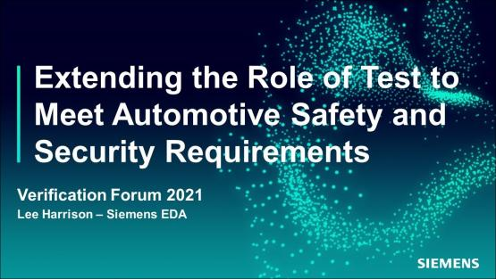 Extending the Role of Test and In-System Test to Meet Automotive Safety and Security Requirements   Automotive Functional Safety - Verification Forum 2021